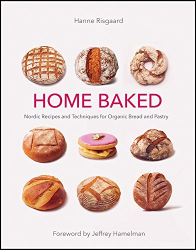 Home Baked Nordic Recipes and Techniques for Organic Bread and Pastry