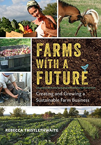 9781603584388: Farms with a Future: Creating and Growing a Sustainable Farm Business