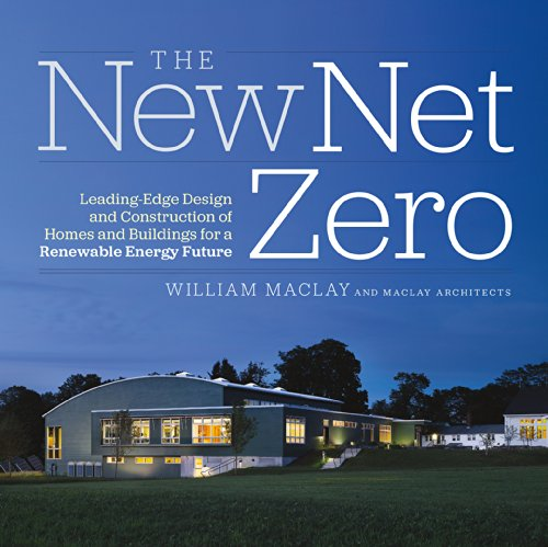 9781603584487: The New Net Zero: Leading-Edge Design and Construction of Homes and Buildings for a Renewable Energy Future