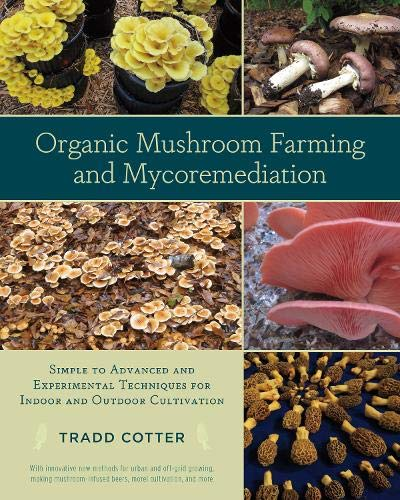 Organic Mushroom Farming and Mycoremediation: Simple to Advanced and Experimental Techniques for ...