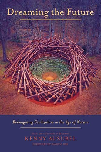 9781603584593: Dreaming the Future: Reimagining Civilization in the Age of Nature