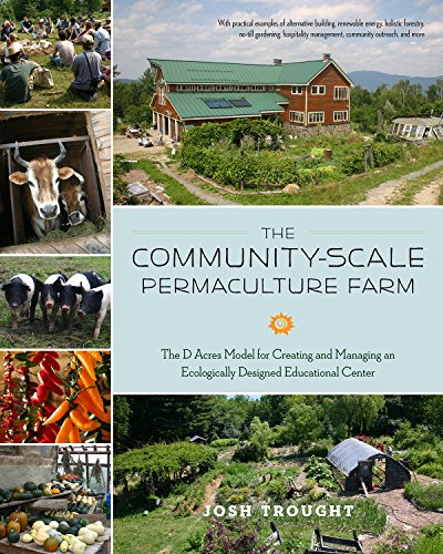 The Community-Scale Permaculture Farm: The D Acres Model for Creating and Managing an Ecologically ...