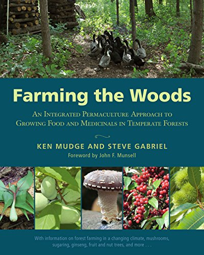 Farming the Woods: An Integrated Permaculture Approach to Growing Food and Medicinals in Temperate ...