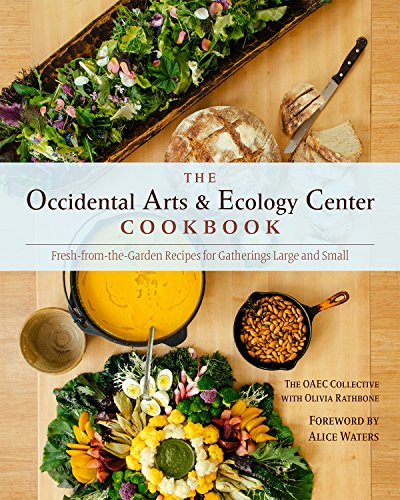 The Occidental Arts and Ecology Center Cookbook: Fresh-From-The-Garden Recipes for Gatherings Large...