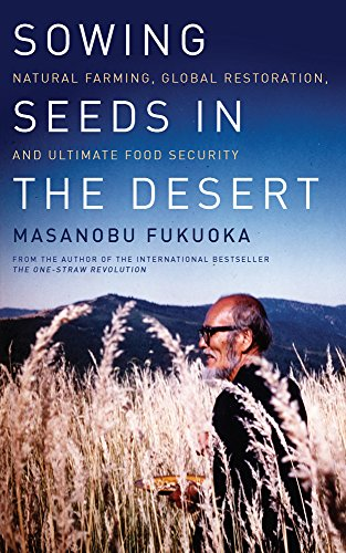 9781603585224: Sowing Seeds in the Desert: Natural Farming, Global Restoration, and Ultimate Food Security