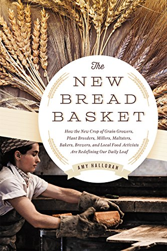 9781603585675: The New Bread Basket: How the New Crop of Grain Growers, Plant Breeders, Millers, Maltsters, Bakers, Brewers, and Local Food Activists Are Redefining Our Daily Loaf