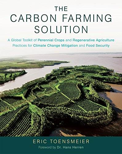 9781603585712: The Carbon Farming Solution: A Global Toolkit of Perennial Crops and Regenerative Agriculture Practices for Climate Change Mitigation and Food Secu: A ... Climate Change Mitigation and Food Security