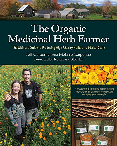 9781603585736: The Organic Medicinal Herb Farmer: The Ultimate Guide to Producing High-Quality Herbs on a Market Scale
