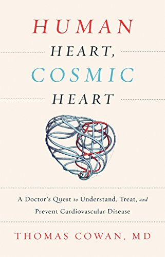 9781603586191: Human Heart, Cosmic Heart: A Doctor's Quest to Understand, Treat, and Prevent Cardiovascular Disease