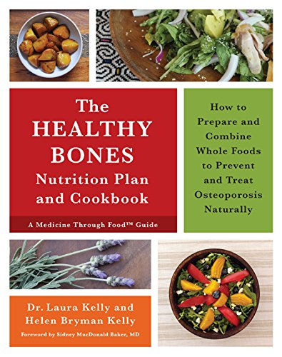 9781603586245: The Healthy Bones Nutrition Plan and Cookbook: How to Prepare and Combine Whole Foods to Prevent and Treat Osteoporosis Naturally