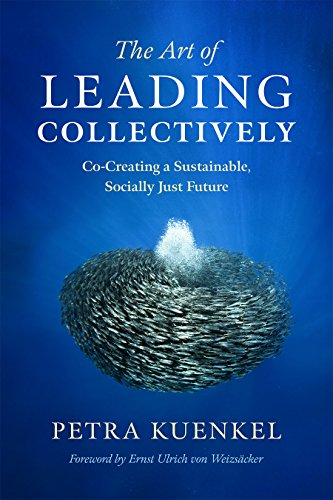 The Art of Leading Collectively: Co-Creating a Sustainable, Socially Just Future: Petra Kuenkel
