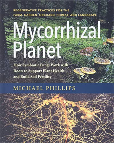 9781603586580: Mycorrhizal Planet: How Symbiotic Fungi Work With Roots to Support Plant Health and Build Soil Fertility