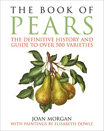 The Book of Pears: The Definitive History and Guide to Over 500 Varieties: Joan Morgan PhD