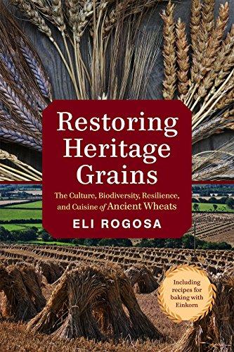 Restoring Heritage Grains: The Culture, Diversity, and: Eli Rogosa
