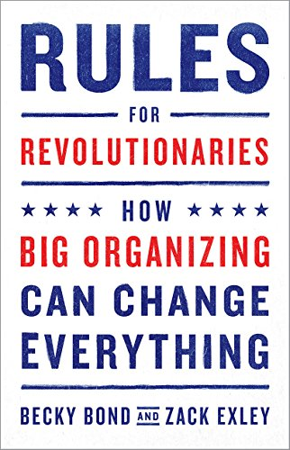 9781603587273: Rules for Revolutionaries: How Big Organizing Can Change Everything