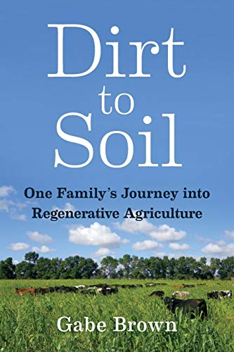 9781603587631: Dirt to Soil: One Family's Journey into Regenerative Agriculture