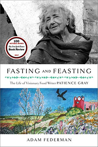9781603588232: Fasting and Feasting: The Life of Visionary Food Writer Patience Gray