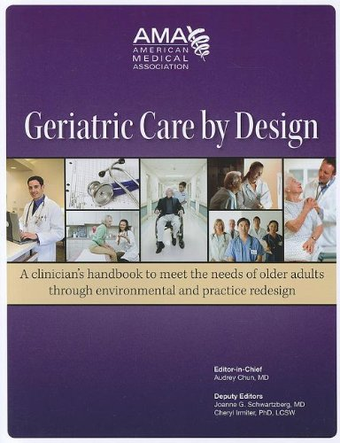 9781603596589: Geriatric Care by Design: A Clinician's Handbook to Meet the Needs of Older Adults Through Environmental and Practice Redesign