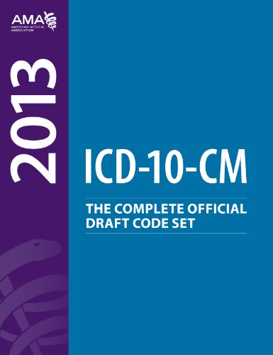 ICD-10-CM 2013: The Complete Official Draft Code: AM:MED:ASSN: