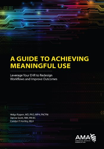 9781603598330: A Guide to Achieving Meaningful Use: Leverage Your EHR to Redesign Workflows and Improve Outcomes