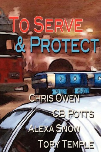 To Serve and Protect (9781603701655) by Chris Owen; Tory Temple; CB Potts; Alexa Snow