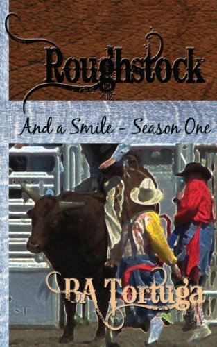 Roughstock: And a Smiles- Season One (9781603704687) by BA Tortuga