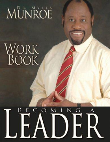 Becoming A Leader Workbook: Dr. Myles Munroe