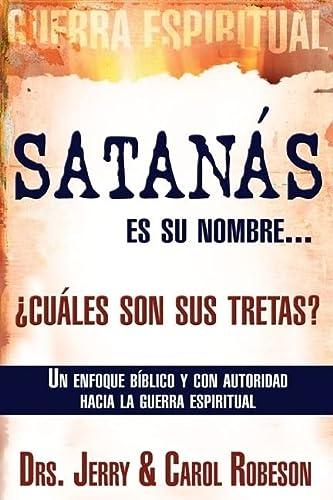 9781603740937: Satanás es su nombre. ¿cuáles son sus tretas?: Un enfoque Biblico y con autoridad hacia la guerra espiritual (Spanish Edition)