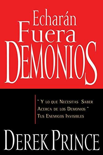 9781603741552: Echarán Fuera Demonios: Y Lo Que Necesitas Saber Acerca de Los Demonios, Tus Enemigos Invisibles