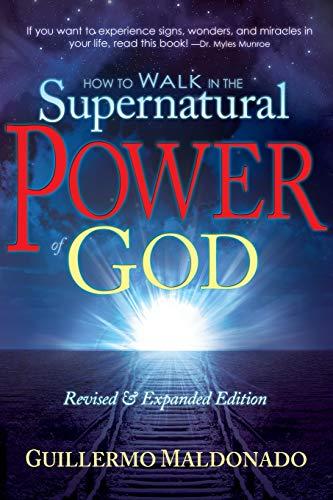 How To Walk In The Supernatural Power: Guillermo Maldonado