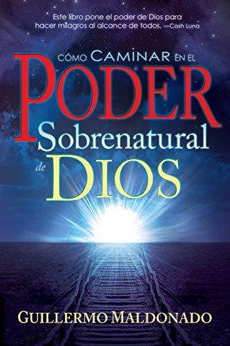 Milagros El Poder de Dios En Tu Vida (Spanish Edition): Guillermo Maldonado