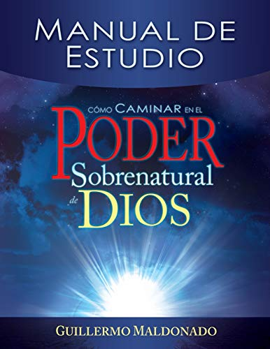 Como Caminar en el Poder Sobrenatural de Dios Manual de Estudio (Spanish Edition): Guillermo ...