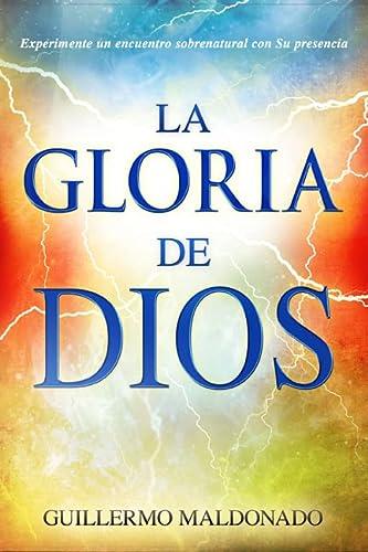 La gloria de Dios: Experimente un encuentro: Maldonado, Guillermo