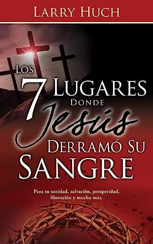 9781603745109: Los 7 Lugares Donde Jess Derram Su Sangre (7 Places Jesus Shed His Blood Spanish Edition)