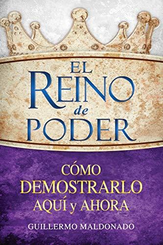 9781603745611: El Reino de Poder Cómo Demostrarlo Aquí y Ahora (The Kingdom of Power How to Demonstrate It Here and Now Spanish Edition)