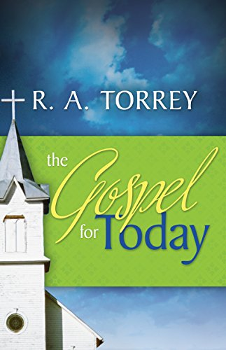The Gospel for Today: Torrey, R. A.