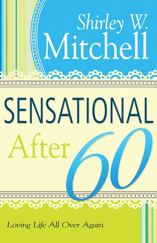 9781603747479: Sensational After 60: Loving Life All Over Again