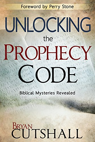 Unlocking The Prophecy Code: Biblical Mysteries Revealed: Bryan Cutshall