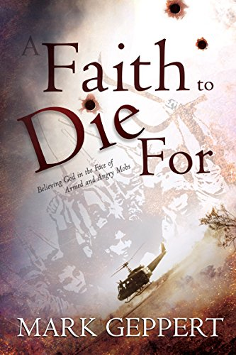 9781603748919: Faith To Die For: Believing God in the Face of Armed and Angry Mobs