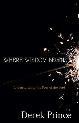 Where Wisdom Begins: Understanding the Fear of the Lord (1603749284) by Derek Prince
