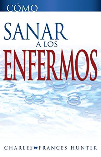 9781603749367: Como Sanar a los Enfermos (How To Heal The Sick Spanish Edition)