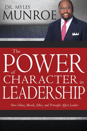 9781603749541: Power Of Character In Leadership: How Values, Morals, Ethics, and Principles Affect Leaders