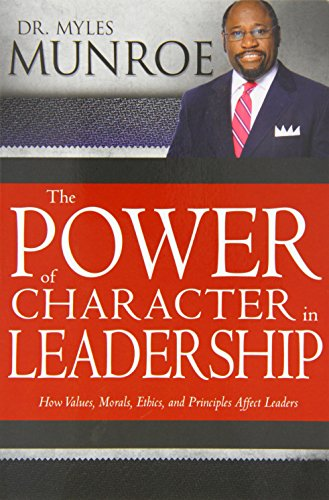 9781603749558: Power Of Character in Leadership: How Values, Morals, Ethics, and Principles Affect Leaders