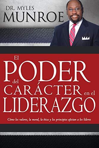 9781603749701: El Poder del Caracter en el Liderazgo: Como Valores, Moralidad, Etica y Principios Afectan a los Lideres (Spanish Edition)