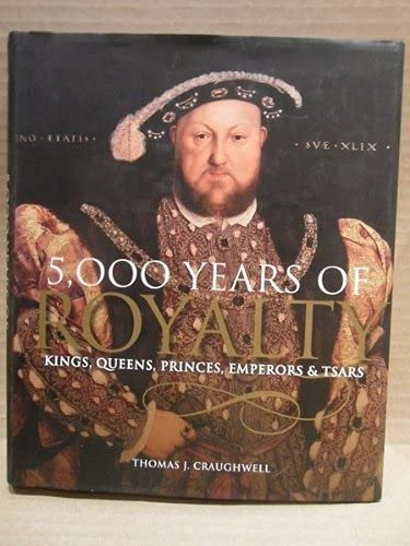 9781603761185: 5,000 Years of Royalty: Kings, Queens, Princes, Emperors & Tsars