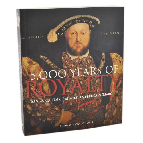 9781603762755: 5,000 Years of Royalty: Kings, Queens, Princes, Emperors & Tsars