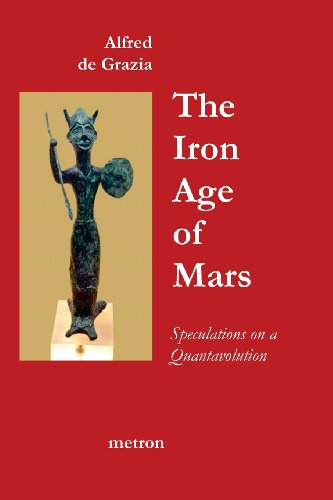 9781603770774: The Iron Age Of Mars: Speculations On A Quantavolution And Catastrophe In The Greater Mediterranean Region...
