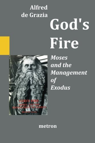 God's Fire: Moses and the Management of Exodus: de Grazia, Alfred