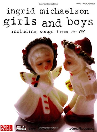 9781603782258: Ingrid Michaelson - Girls and Boys: Including Songs from Be OK (Piano/Vocal/guitar)