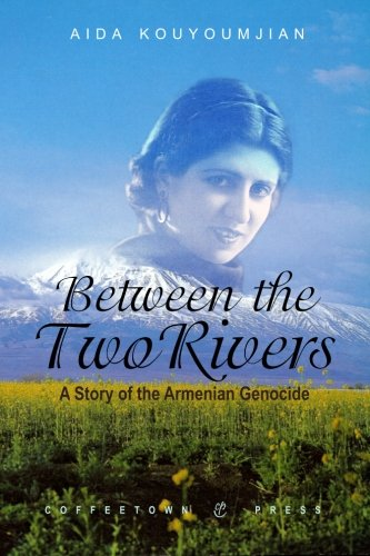 Between The Two Rivers : A Story Of The Armenian Genocide